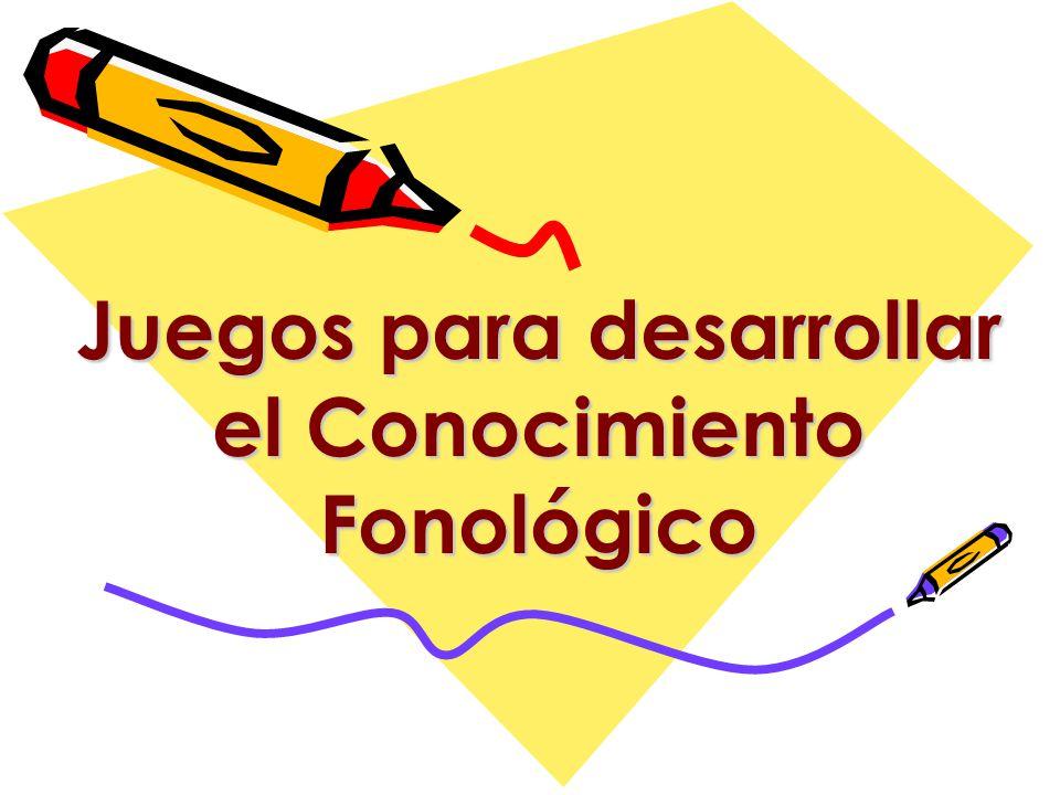 Juegos para desarrollar el Conocimiento Fonológico