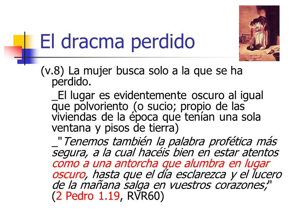 El dracma perdido (v.8) La mujer busca solo a la que se ha perdido.