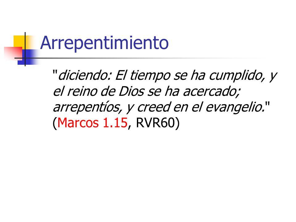 Arrepentimiento diciendo: El tiempo se ha cumplido, y el reino de Dios se ha acercado; arrepentíos, y creed en el evangelio. (Marcos 1.15, RVR60)