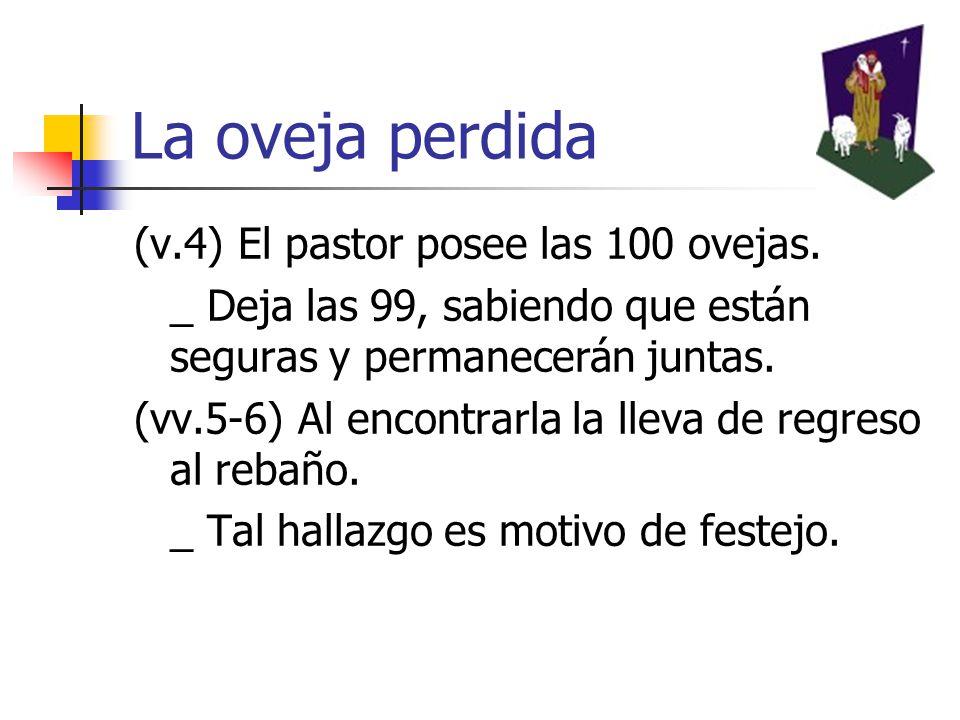 La oveja perdida (v.4) El pastor posee las 100 ovejas.