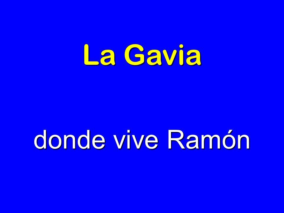 La Gavia donde vive Ramón