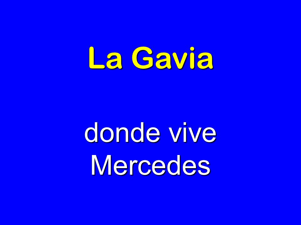 La Gavia donde vive Mercedes