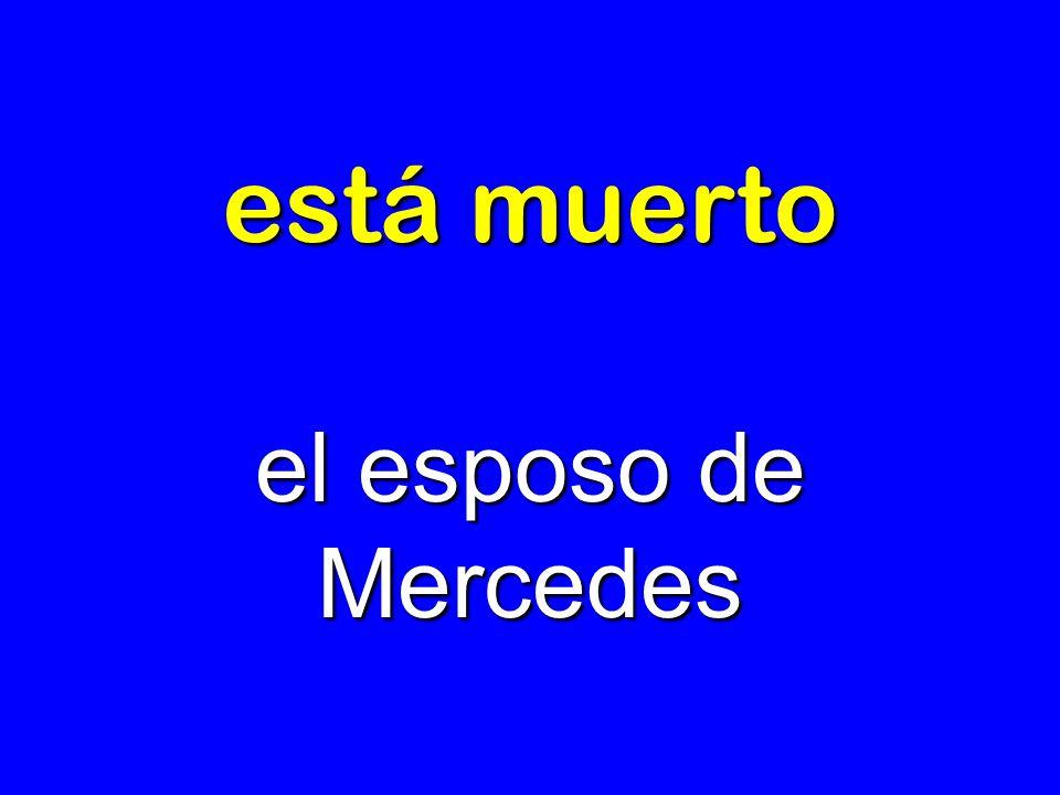 está muerto el esposo de Mercedes