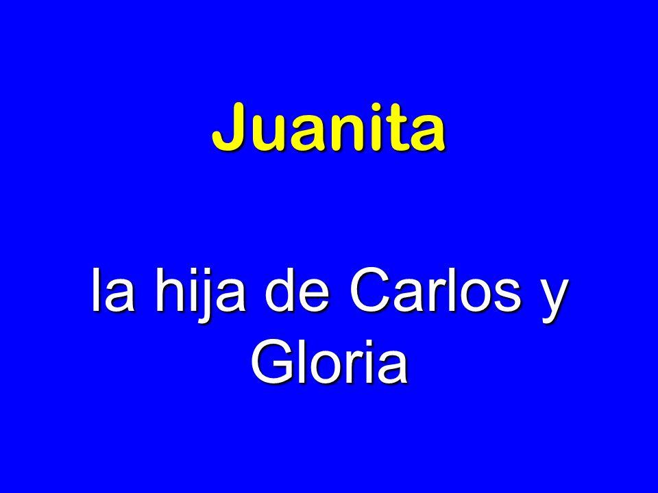 la hija de Carlos y Gloria
