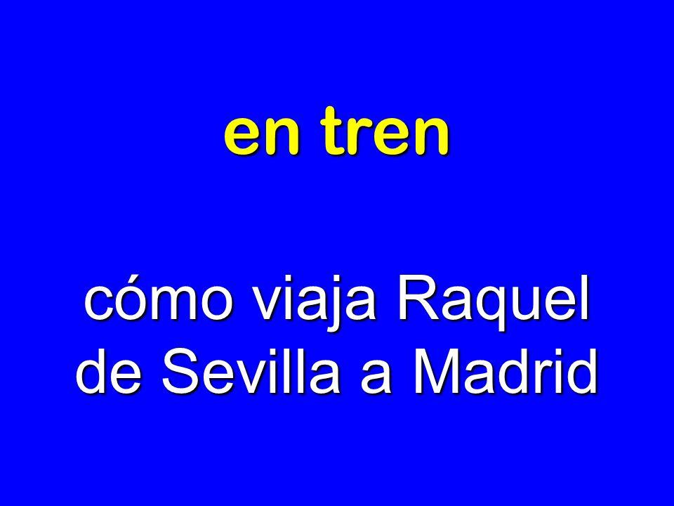 cómo viaja Raquel de Sevilla a Madrid
