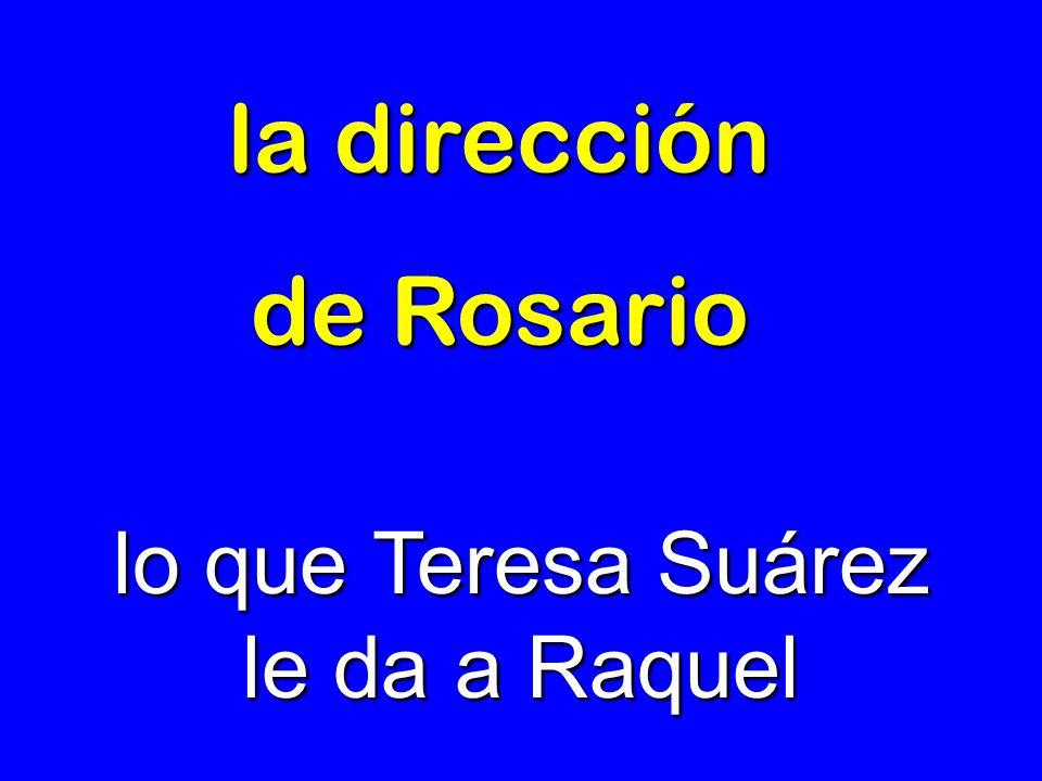 lo que Teresa Suárez le da a Raquel