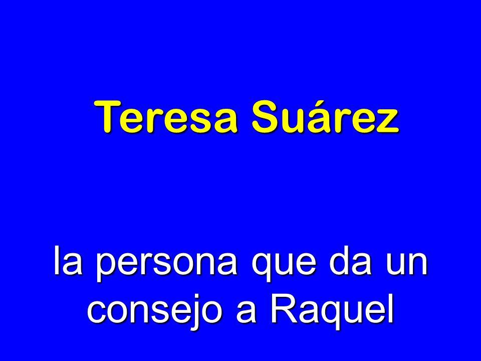 la persona que da un consejo a Raquel