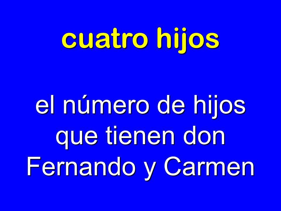el número de hijos que tienen don Fernando y Carmen