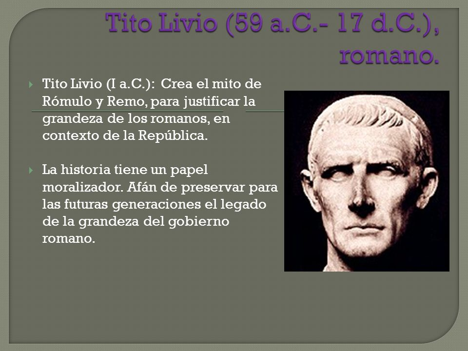 Tito Livio (59 a.C.- 17 d.C.), romano.