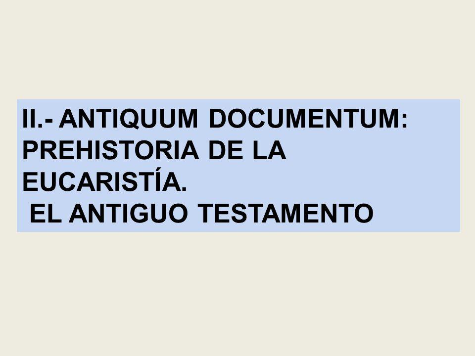 II.- ANTIQUUM DOCUMENTUM: PREHISTORIA DE LA EUCARISTÍA.