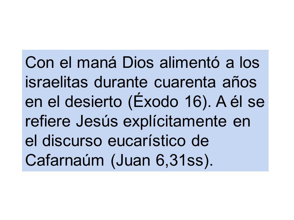 Con el maná Dios alimentó a los israelitas durante cuarenta años en el desierto (Éxodo 16).