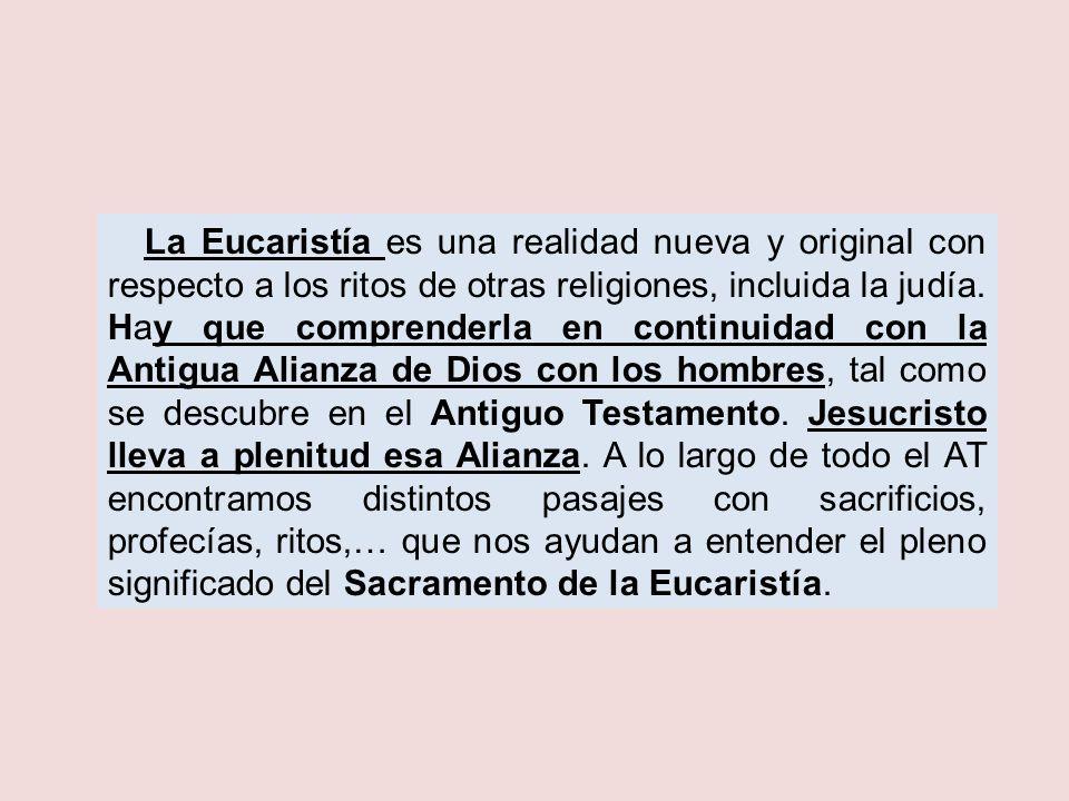 La Eucaristía es una realidad nueva y original con respecto a los ritos de otras religiones, incluida la judía.