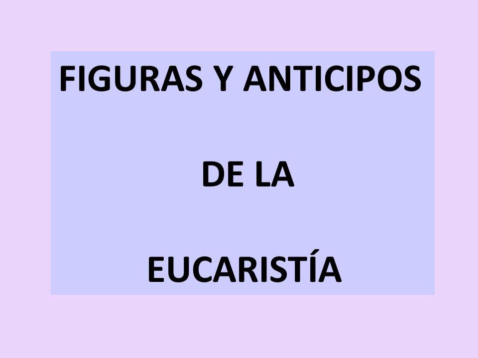 FIGURAS Y ANTICIPOS DE LA EUCARISTÍA