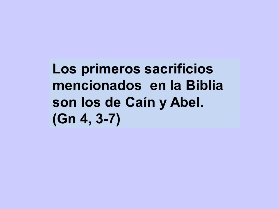 Los primeros sacrificios mencionados en la Biblia son los de Caín y Abel.