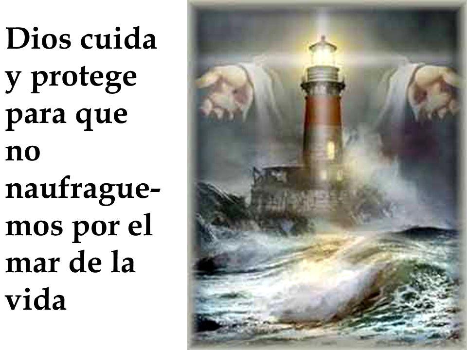 Dios cuida y protege para que no naufrague-mos por el mar de la vida