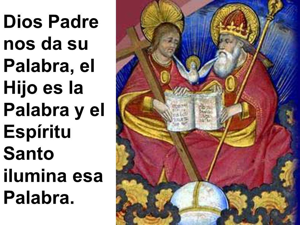 Dios Padre nos da su Palabra, el Hijo es la Palabra y el Espíritu Santo ilumina esa Palabra.