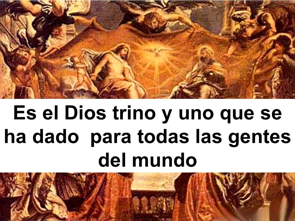 Es el Dios trino y uno que se ha dado para todas las gentes del mundo