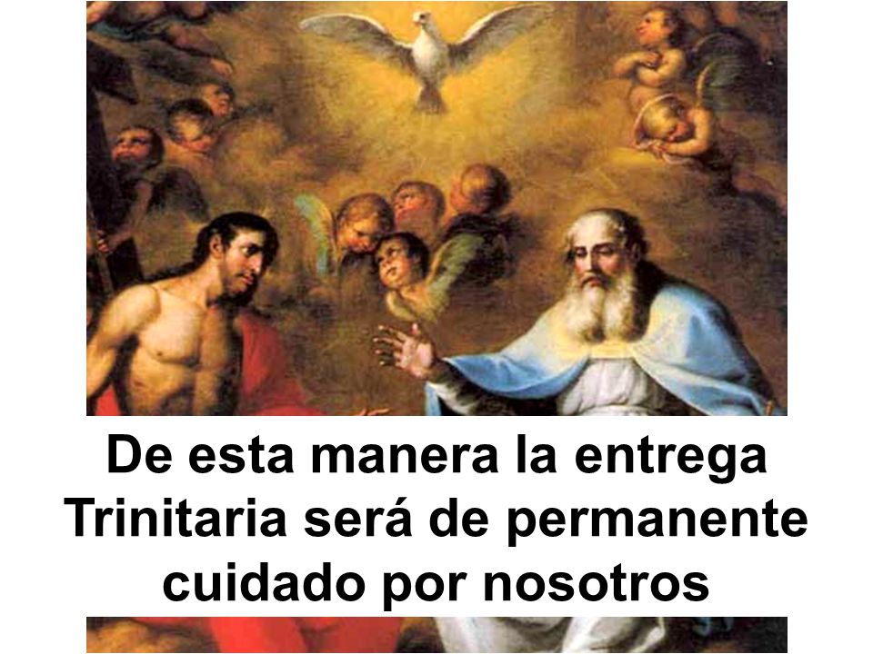 De esta manera la entrega Trinitaria será de permanente cuidado por nosotros