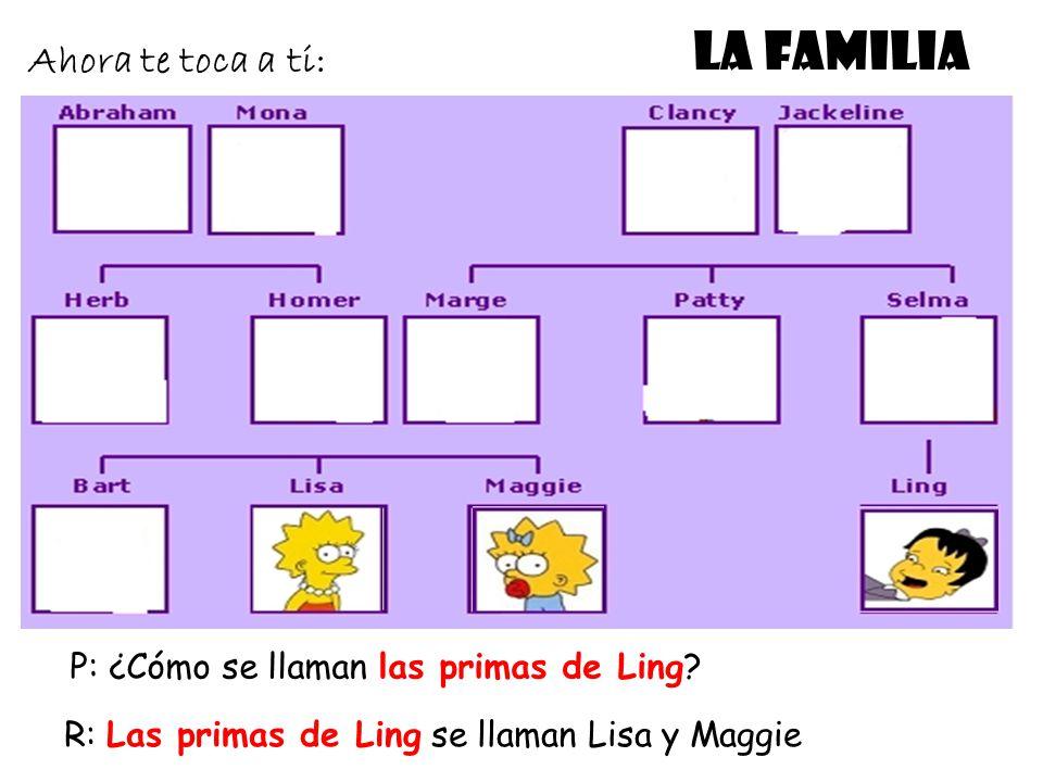 LA FAMILIA Ahora te toca a ti: P: ¿Cómo se llaman las primas de Ling