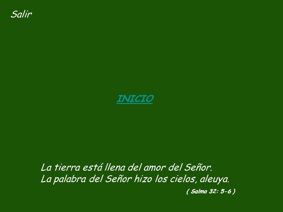 SalirINICIO. La tierra está llena del amor del Señor. La palabra del Señor hizo los cielos, aleuya.