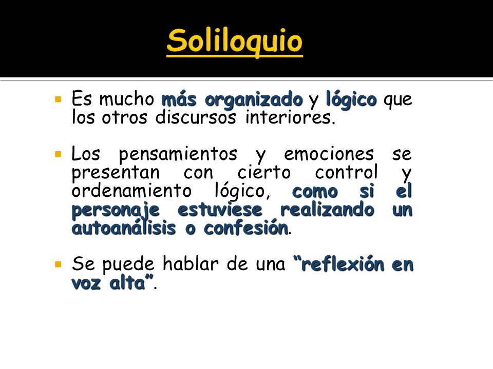 Soliloquio Es mucho más organizado y lógico que los otros discursos interiores.