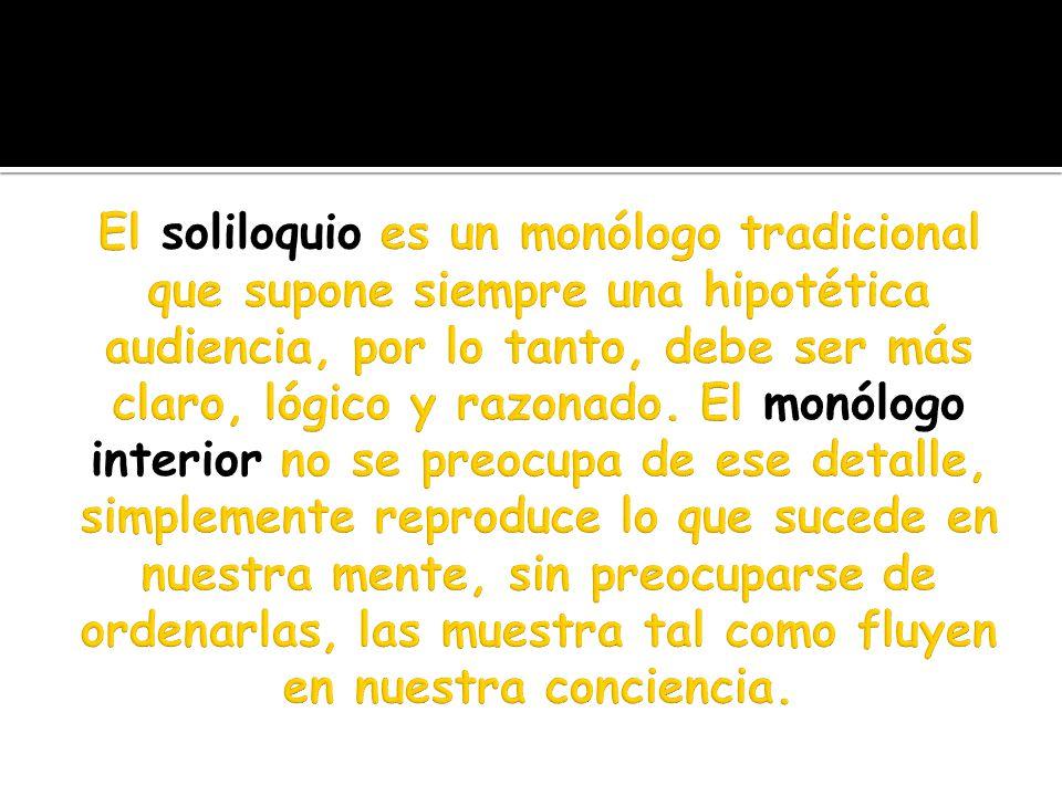 El soliloquio es un monólogo tradicional que supone siempre una hipotética audiencia, por lo tanto, debe ser más claro, lógico y razonado.