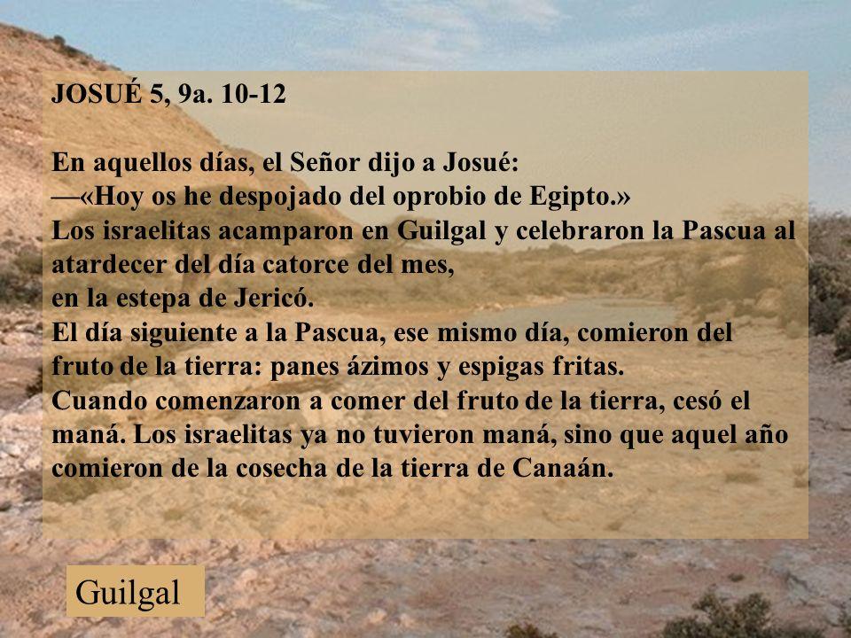 Guilgal JOSUÉ 5, 9a. 10‑12 En aquellos días, el Señor dijo a Josué: