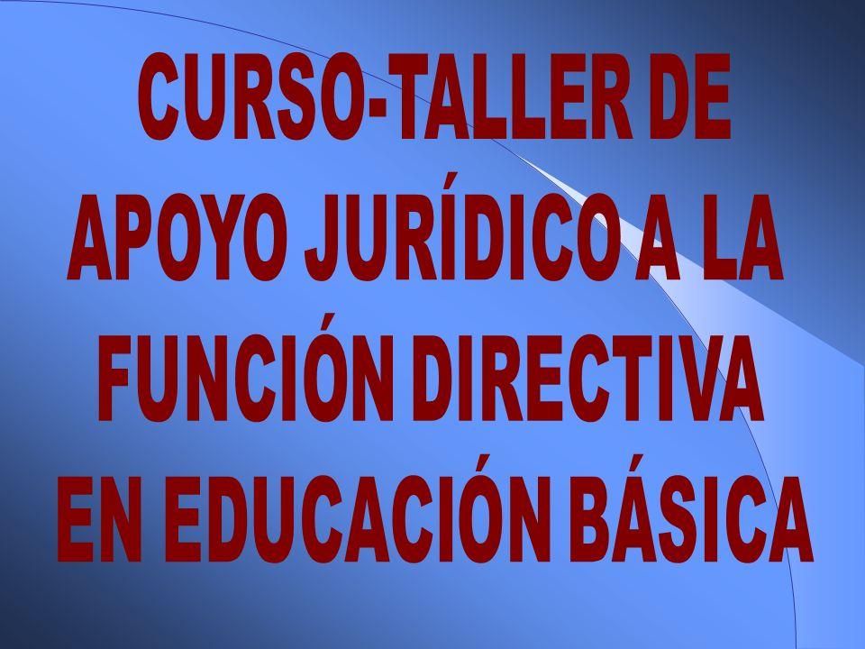 CURSO-TALLER DE APOYO JURÍDICO A LA FUNCIÓN DIRECTIVA EN EDUCACIÓN BÁSICA
