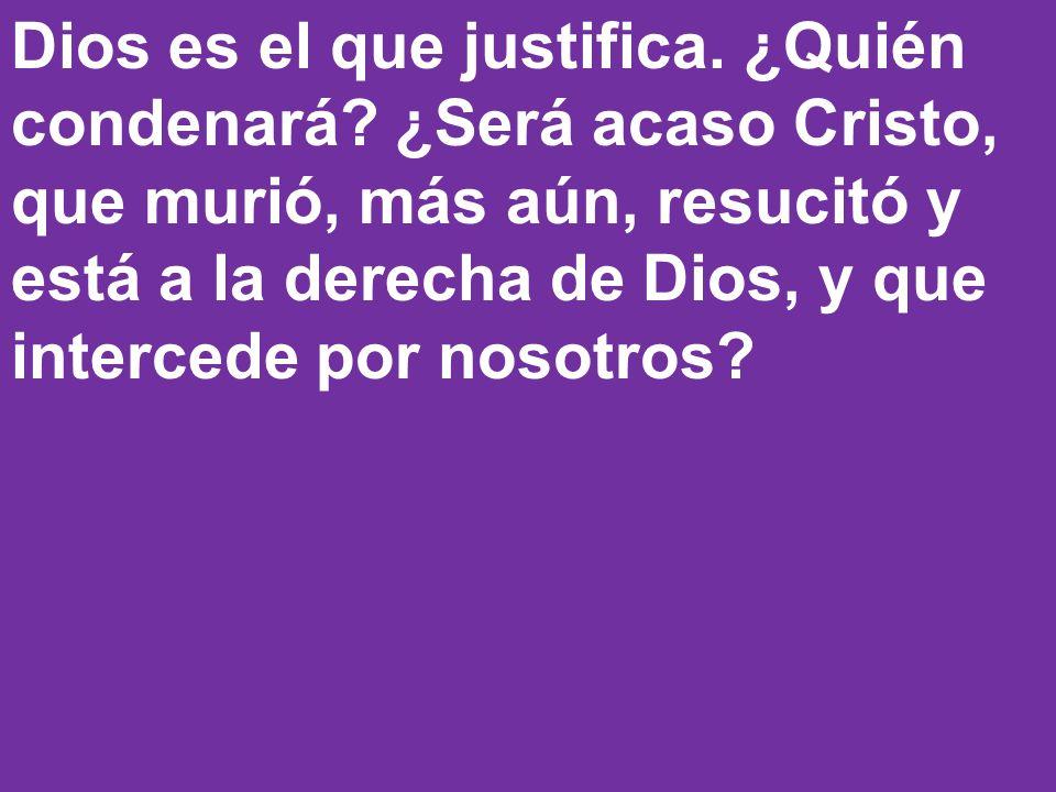 Dios es el que justifica. ¿Quién condenará