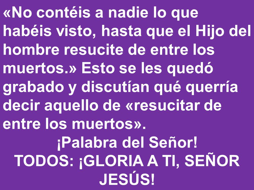 TODOS: ¡GLORIA A TI, SEÑOR JESÚS!