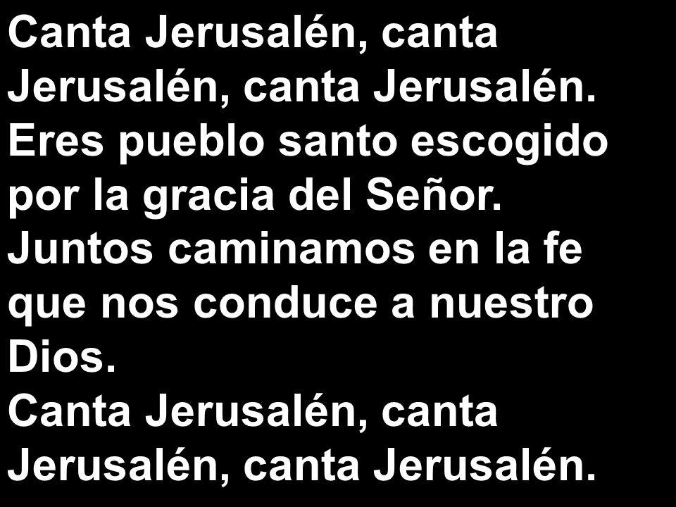 Canta Jerusalén, canta Jerusalén, canta Jerusalén.