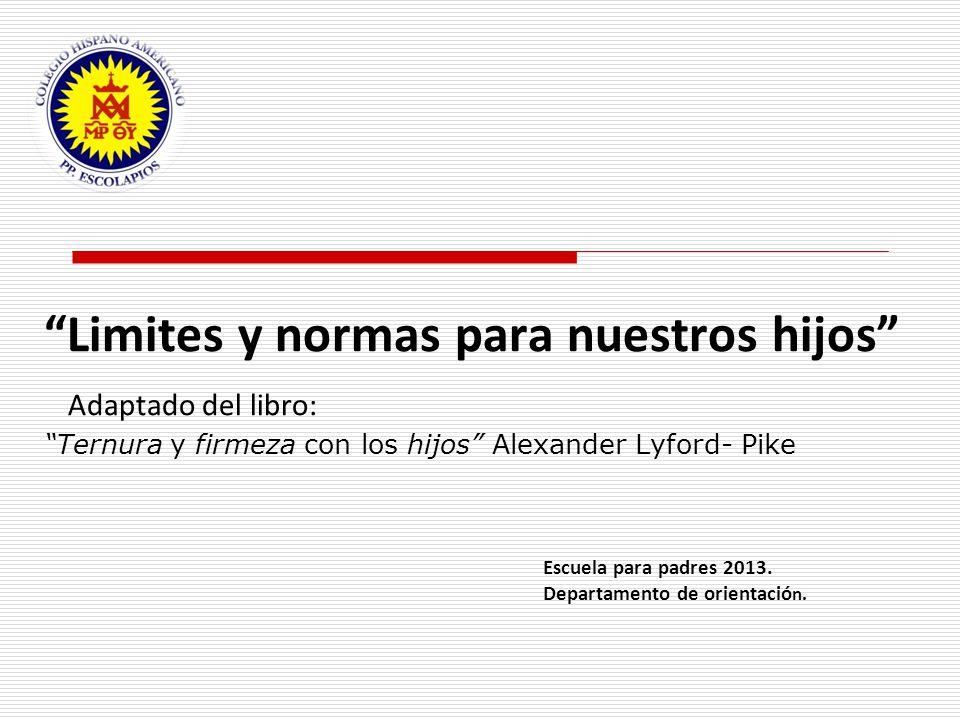 Limites y normas para nuestros hijos Adaptado del libro: Ternura y firmeza con los hijos Alexander Lyford- Pike