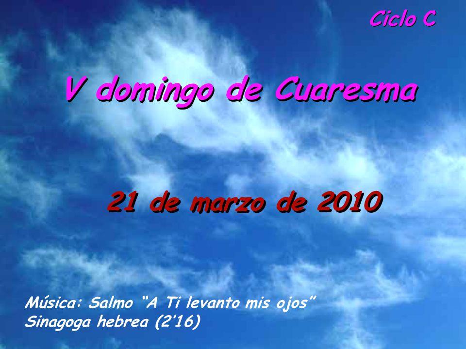 V domingo de Cuaresma 21 de marzo de 2010