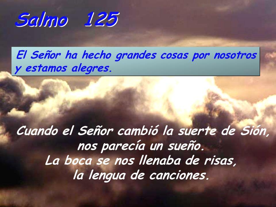 Salmo 125 El Señor ha hecho grandes cosas por nosotros y estamos alegres.