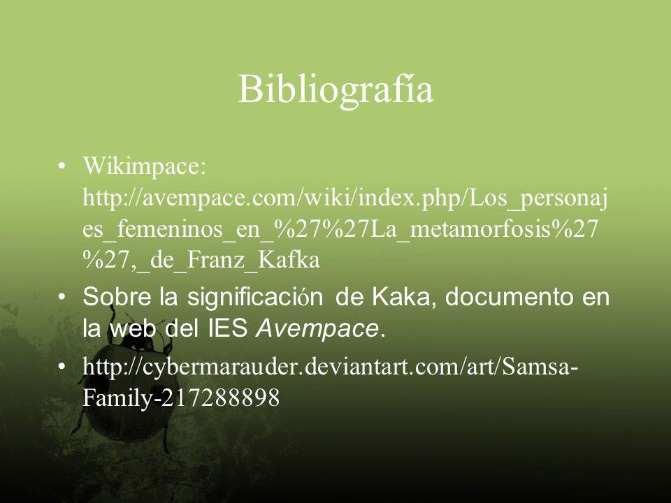 Bibliografía Wikimpace: http://avempace.com/wiki/index.php/Los_personajes_femeninos_en_%27%27La_metamorfosis%27%27,_de_Franz_Kafka.