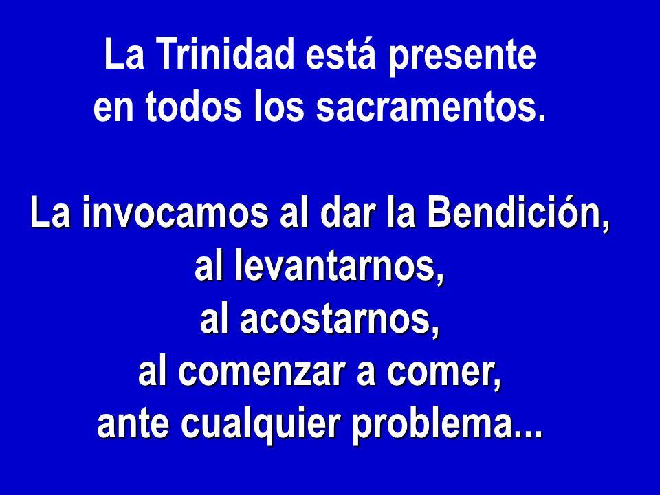 La Trinidad está presente en todos los sacramentos.