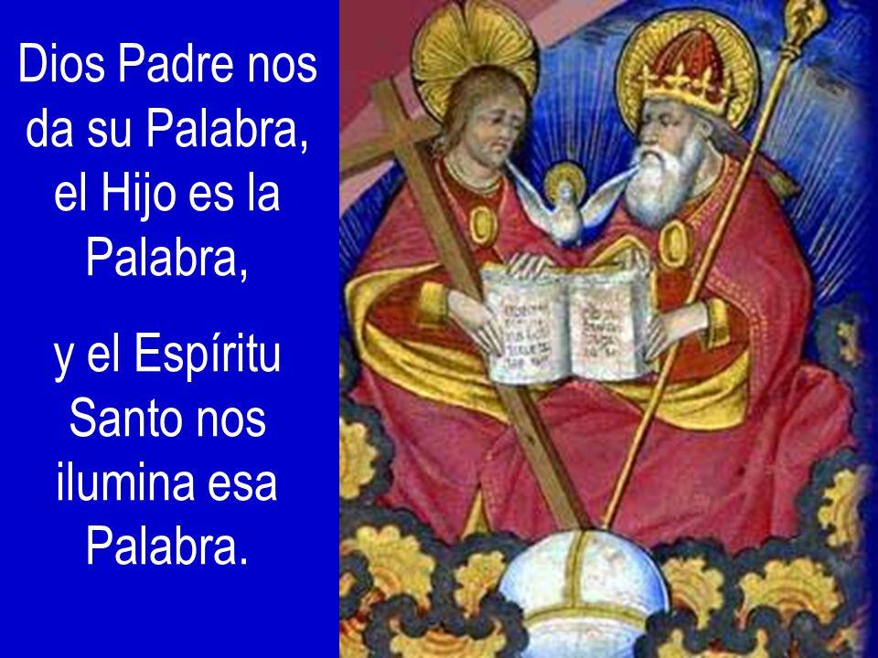 Dios Padre nos da su Palabra, el Hijo es la Palabra,