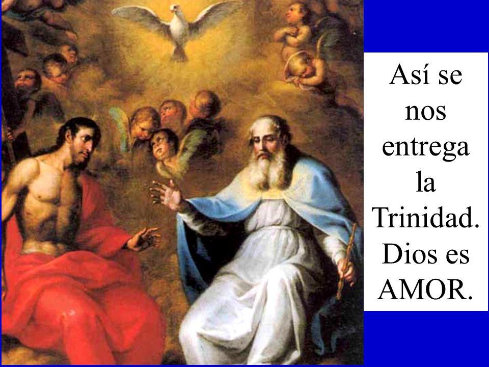 Así se nos entrega la Trinidad. Dios es AMOR.