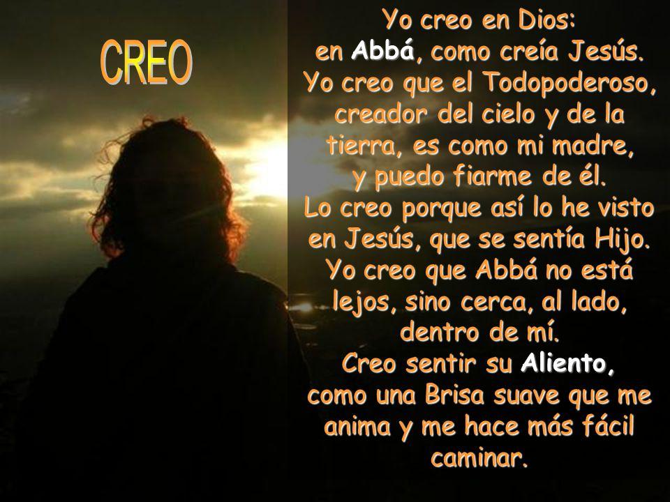 CREO Yo creo en Dios: en Abbá, como creía Jesús.