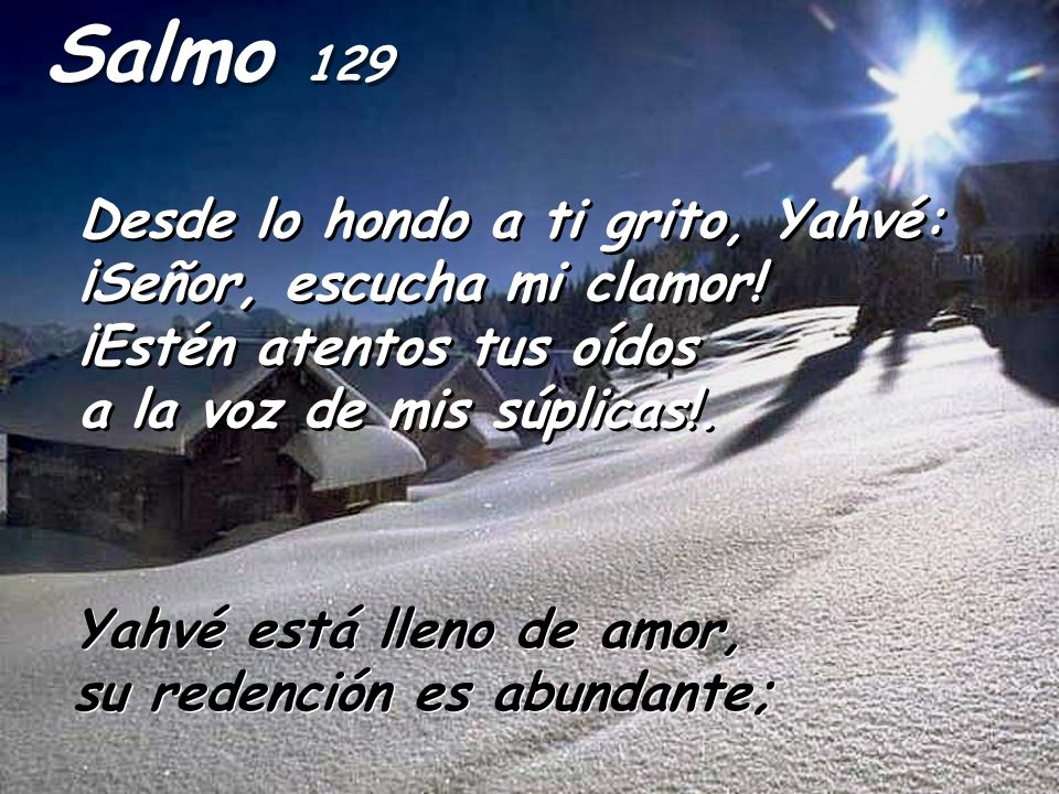 Salmo 129 Desde lo hondo a ti grito, Yahvé: ¡Señor, escucha mi clamor!