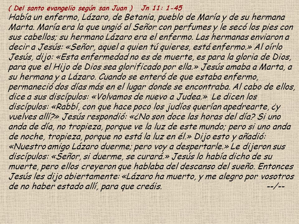 ( Del santo evangelio según san Juan ) Jn 11: 1-45