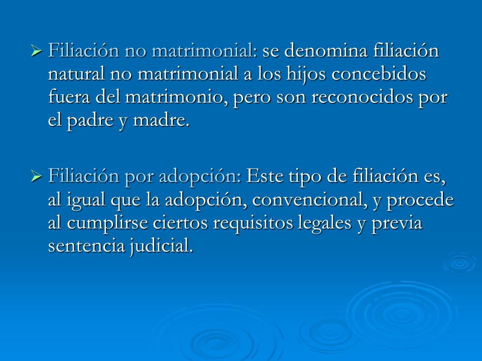 Filiación no matrimonial: se denomina filiación natural no matrimonial a los hijos concebidos fuera del matrimonio, pero son reconocidos por el padre y madre.