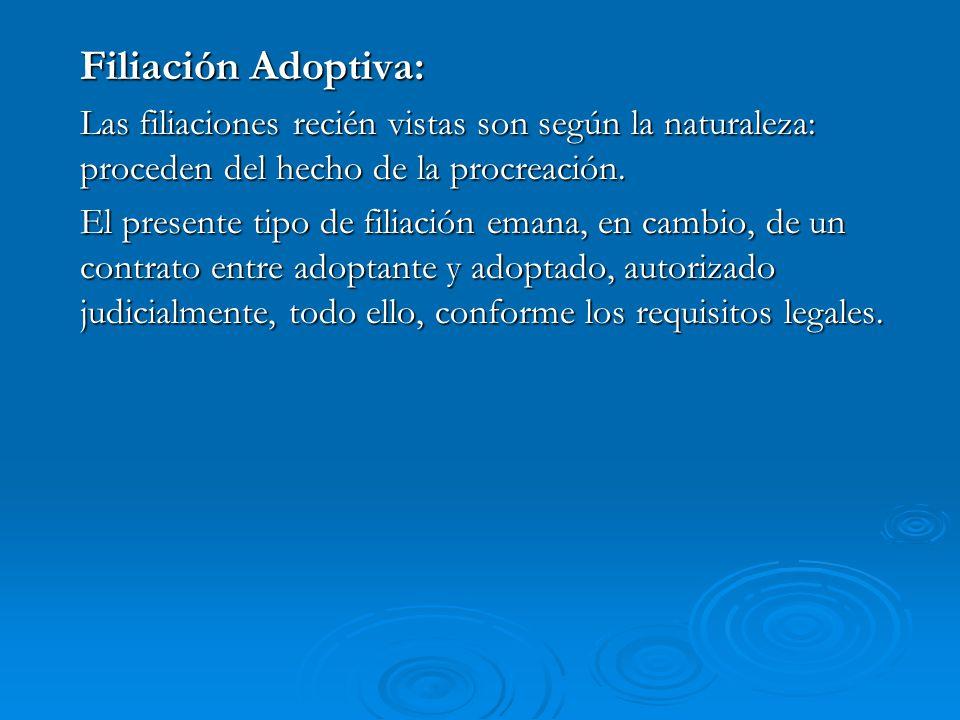 Filiación Adoptiva: Las filiaciones recién vistas son según la naturaleza: proceden del hecho de la procreación.