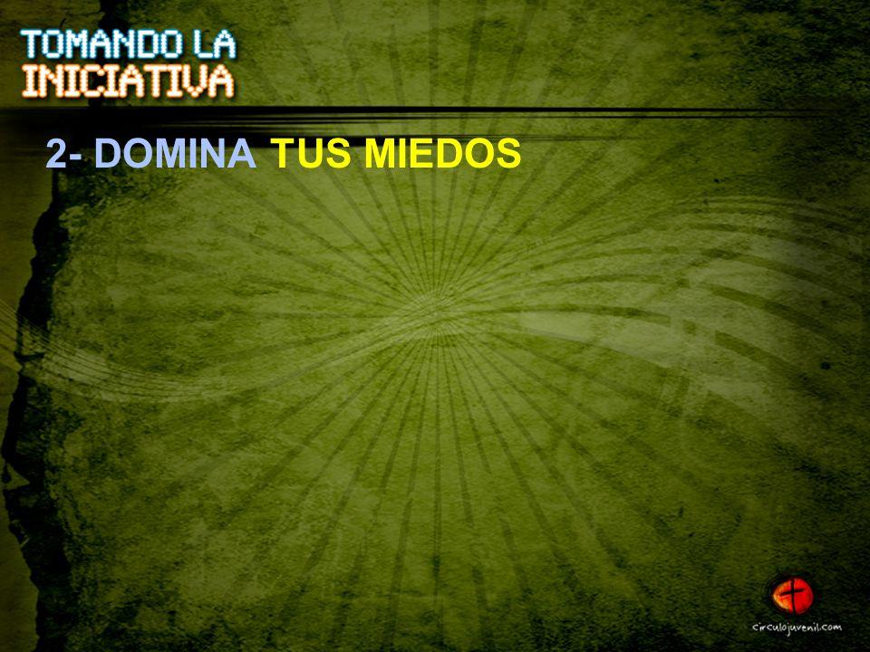 2- DOMINA TUS MIEDOS