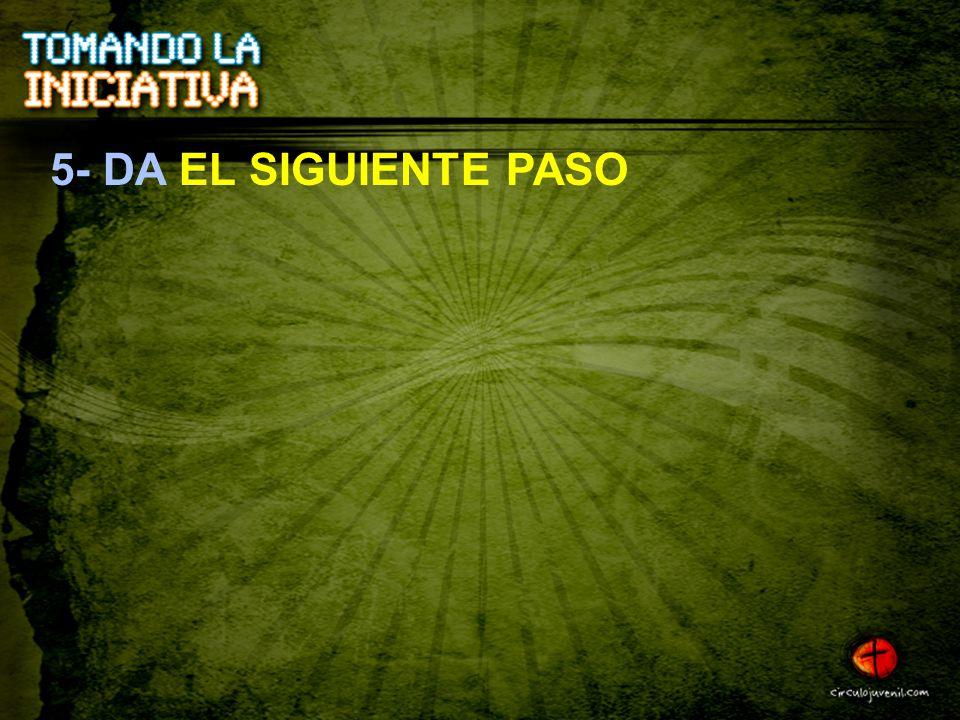 5- DA EL SIGUIENTE PASO