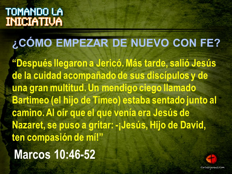 Marcos 10:46-52 ¿CÓMO EMPEZAR DE NUEVO CON FE