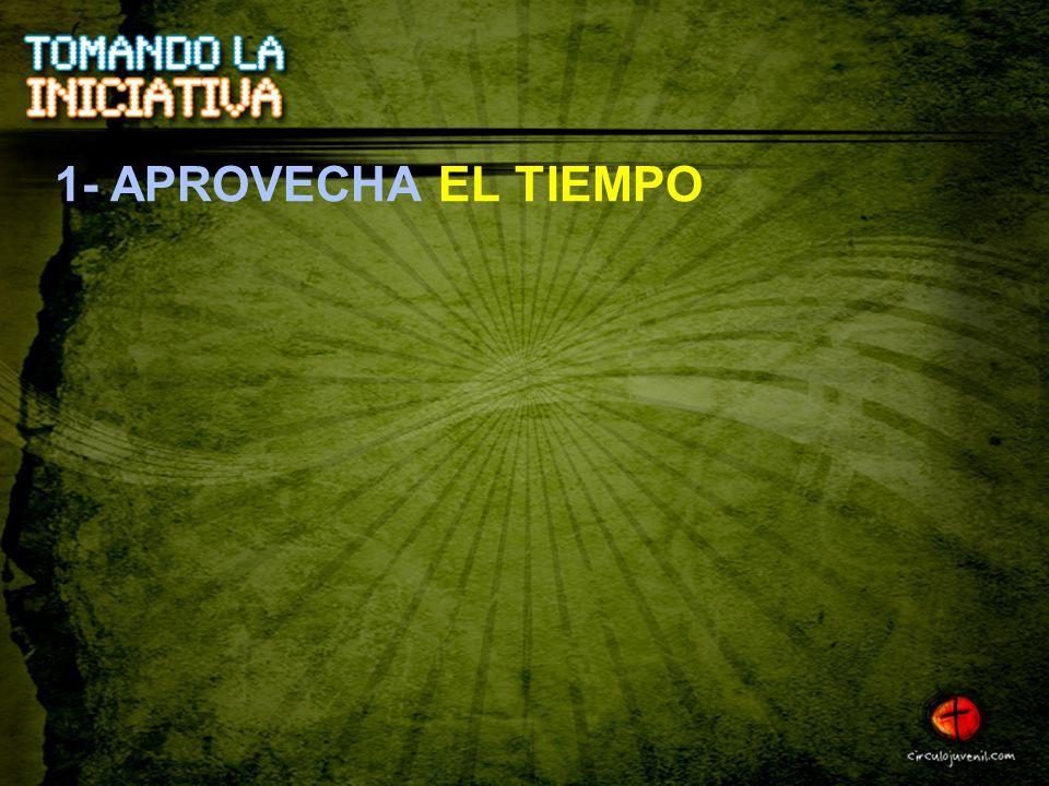 1- APROVECHA EL TIEMPO