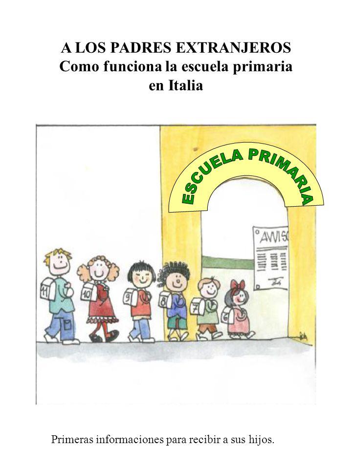 A LOS PADRES EXTRANJEROS Como funciona la escuela primaria en Italia