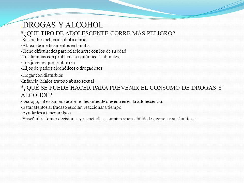 .DROGAS Y ALCOHOL *¿QUÉ TIPO DE ADOLESCENTE CORRE MÁS PELIGRO
