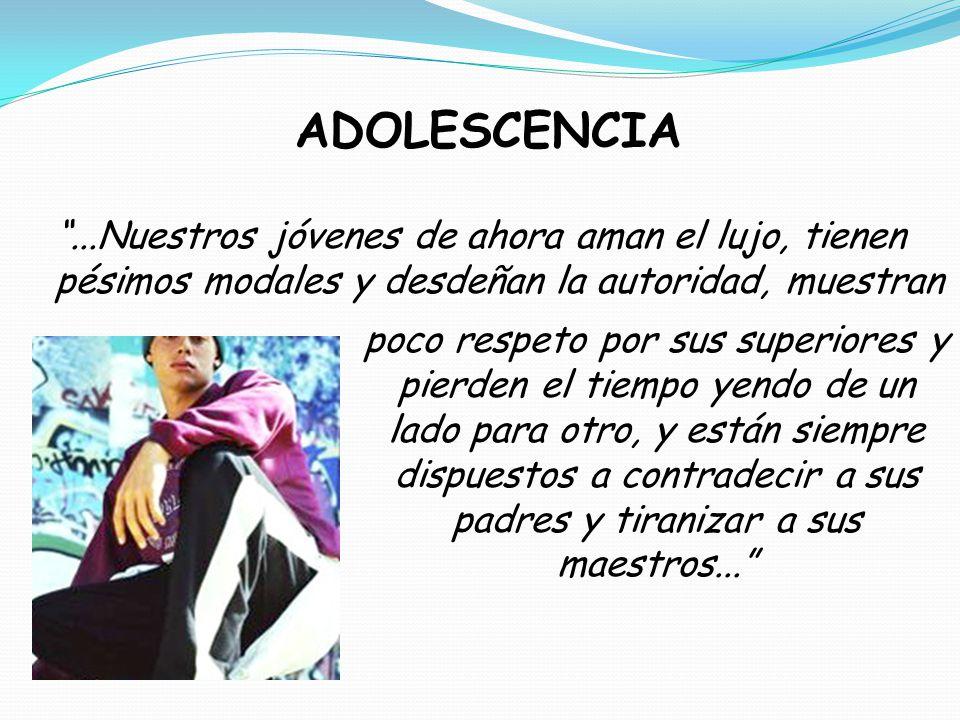 ADOLESCENCIA ...Nuestros jóvenes de ahora aman el lujo, tienen pésimos modales y desdeñan la autoridad, muestran.